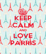 KEEP CALM AND LOVE PARRIS - Personalised Poster A4 size