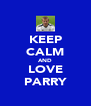 KEEP CALM AND LOVE PARRY - Personalised Poster A4 size