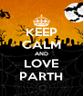 KEEP CALM AND LOVE PARTH - Personalised Poster A4 size