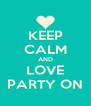 KEEP CALM AND LOVE PARTY ON - Personalised Poster A4 size