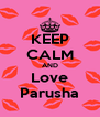 KEEP CALM AND Love Parusha - Personalised Poster A4 size