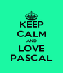 KEEP CALM AND LOVE PASCAL - Personalised Poster A4 size
