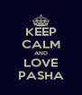 KEEP CALM AND LOVE PASHA - Personalised Poster A4 size