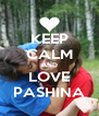 KEEP CALM AND LOVE PASHINA - Personalised Poster A4 size