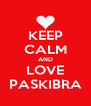 KEEP CALM AND LOVE PASKIBRA - Personalised Poster A4 size