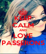 KEEP CALM AND LOVE PASSERONS - Personalised Poster A4 size