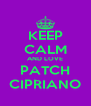 KEEP CALM AND LOVE PATCH CIPRIANO - Personalised Poster A4 size