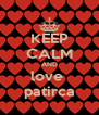 KEEP CALM AND love  patirca - Personalised Poster A4 size