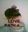 KEEP CALM AND LOVE PATKA.... - Personalised Poster A4 size