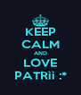 KEEP CALM AND LOVE PATRìì :* - Personalised Poster A4 size