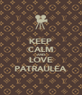 KEEP CALM AND LOVE PATRAULEA - Personalised Poster A4 size