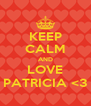 KEEP CALM AND LOVE PATRICIA <3 - Personalised Poster A4 size