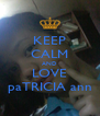 KEEP CALM AND LOVE paTRICIA ann - Personalised Poster A4 size