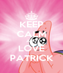 KEEP CALM AND LOVE PATRICK - Personalised Poster A4 size