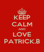 KEEP CALM AND LOVE PATRICK.B - Personalised Poster A4 size