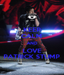 KEEP CALM AND LOVE PATRICK STUMP - Personalised Poster A4 size