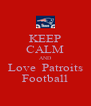KEEP CALM AND Love  Patroits Football - Personalised Poster A4 size