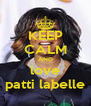 KEEP CALM AND love patti labelle - Personalised Poster A4 size