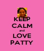 KEEP CALM and LOVE PATTY - Personalised Poster A4 size