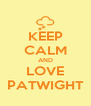 KEEP CALM AND LOVE PATWIGHT - Personalised Poster A4 size