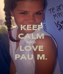 KEEP CALM AND LOVE PAU M. - Personalised Poster A4 size