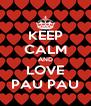 KEEP CALM AND LOVE PAU PAU - Personalised Poster A4 size