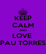 KEEP CALM AND LOVE  PAU TORRES - Personalised Poster A4 size