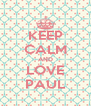 KEEP CALM AND LOVE PAUL - Personalised Poster A4 size