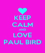 KEEP CALM AND LOVE PAUL BIRD - Personalised Poster A4 size