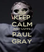 KEEP CALM AND LOVE PAUL GRAY - Personalised Poster A4 size