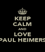 KEEP CALM AND LOVE PAUL HEIMERS - Personalised Poster A4 size