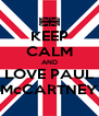 KEEP CALM AND LOVE PAUL McCARTNEY - Personalised Poster A4 size