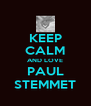 KEEP CALM AND LOVE PAUL STEMMET - Personalised Poster A4 size
