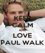 KEEP CALM AND LOVE PAUL WALK - Personalised Poster A4 size