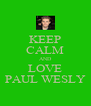 KEEP CALM AND LOVE PAUL WESLY - Personalised Poster A4 size