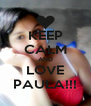 KEEP CALM AND LOVE PAULA!!! - Personalised Poster A4 size