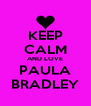 KEEP CALM AND LOVE PAULA BRADLEY - Personalised Poster A4 size
