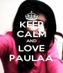 KEEP CALM AND LOVE PAULAA - Personalised Poster A4 size