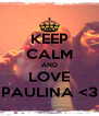 KEEP CALM AND LOVE PAULINA <3 - Personalised Poster A4 size