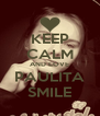 KEEP CALM AND LOVE PAULITA SMILE - Personalised Poster A4 size