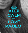 KEEP CALM AND LOVE PAULO  - Personalised Poster A4 size