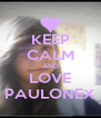 KEEP CALM AND LOVE PAULONEX - Personalised Poster A4 size