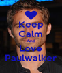 Keep Calm And Love Paulwalker - Personalised Poster A4 size