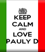 KEEP CALM AND LOVE PAULY D - Personalised Poster A4 size