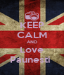 KEEP CALM AND Love Paunesti  - Personalised Poster A4 size