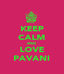 KEEP CALM AND LOVE PAVANI - Personalised Poster A4 size