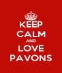 KEEP CALM AND LOVE PAVONS - Personalised Poster A4 size