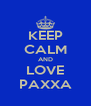 KEEP CALM AND LOVE PAXXA - Personalised Poster A4 size