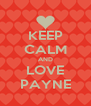 KEEP CALM AND LOVE PAYNE - Personalised Poster A4 size