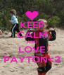 KEEP CALM AND LOVE PAYTON<3 - Personalised Poster A4 size